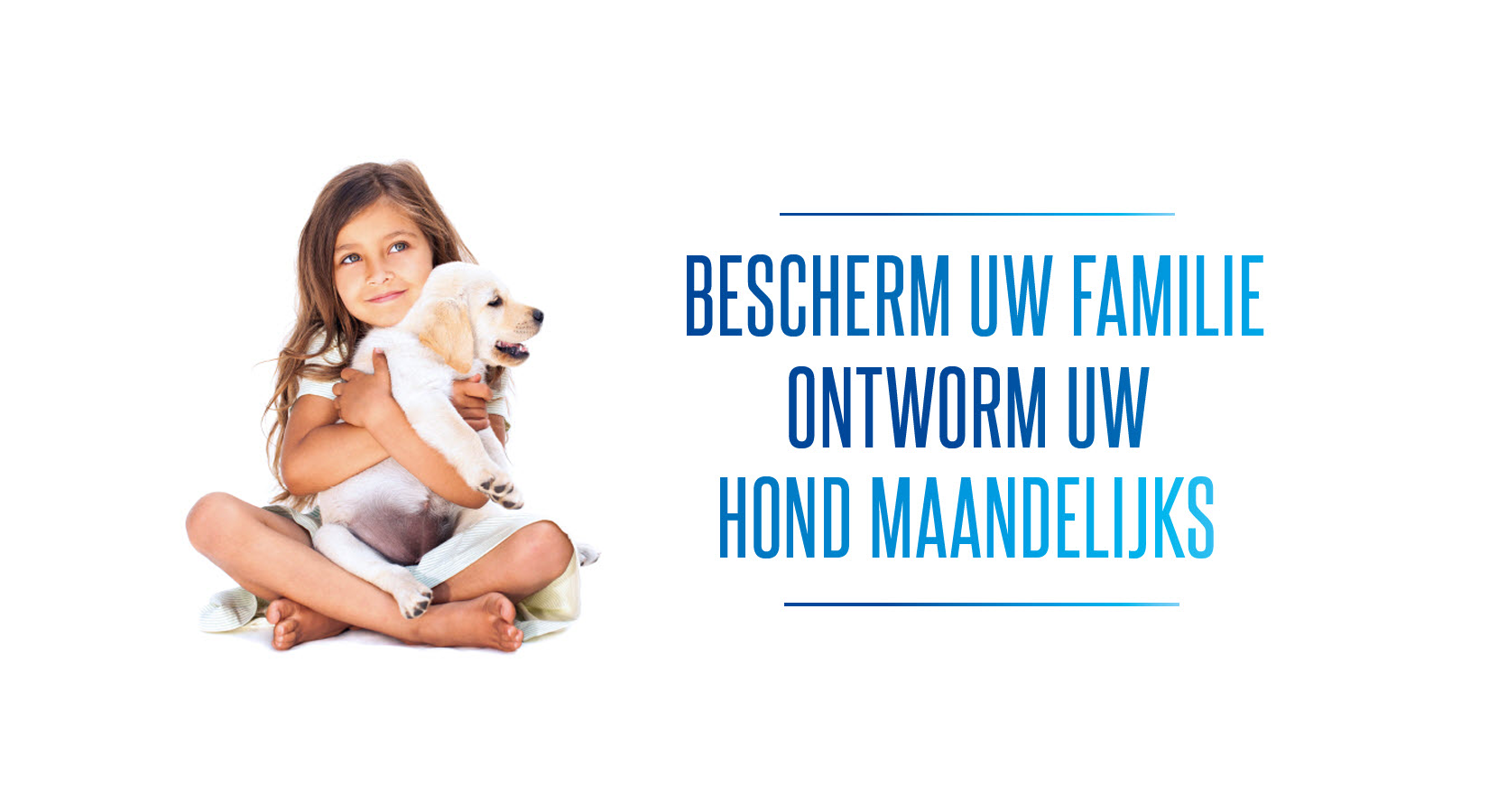 Bescherm uw familie, ontworm uw hond maandelijks
